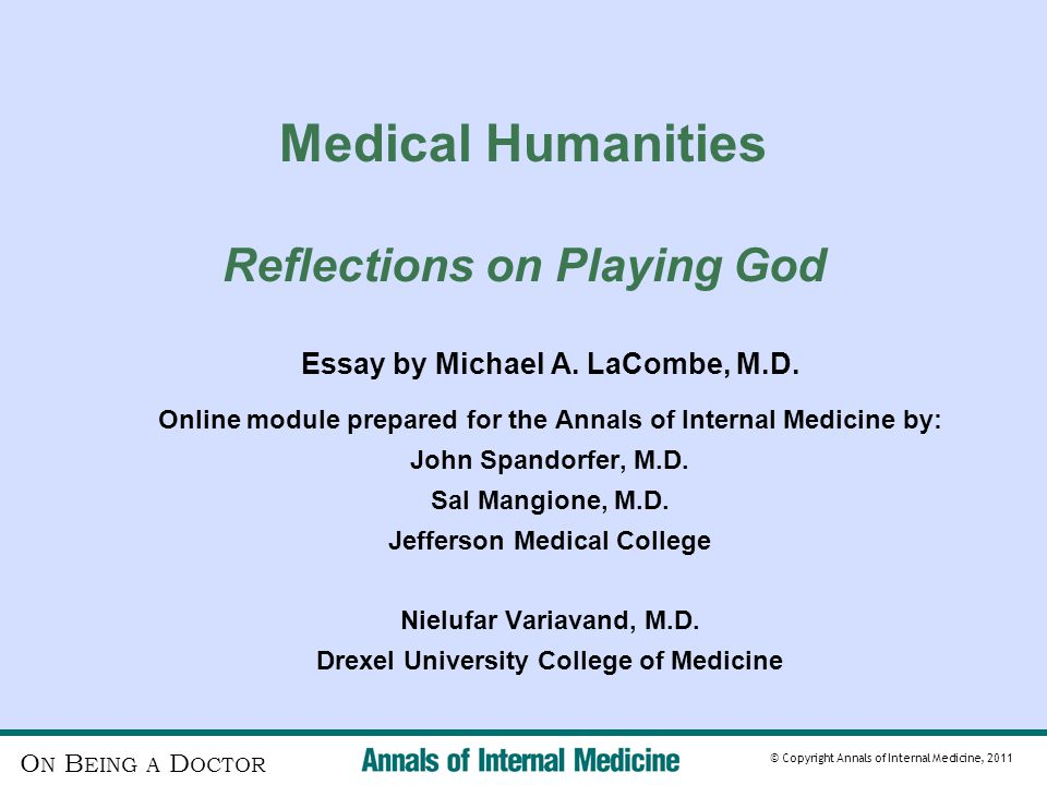 O N B EING A D OCTOR © Copyright Annals of Internal Medicine, 2011 Medical Humanities Reflections on Playing God Essay by Michael A.