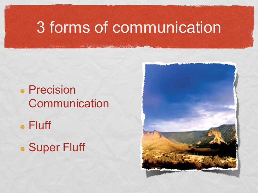 3 forms of communication Precision Communication Fluff Super Fluff