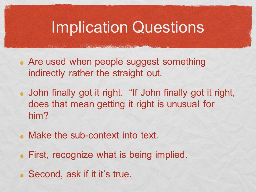 Implication Questions Are used when people suggest something indirectly rather the straight out.
