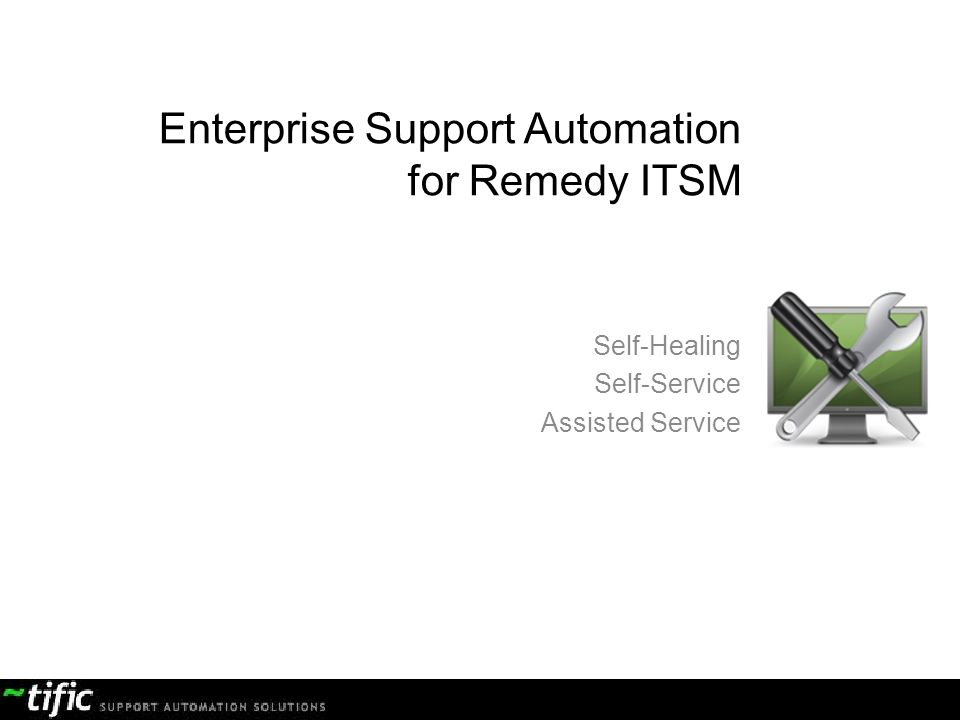 confidential document Enterprise Support Automation for Remedy ITSM Self-Healing Self-Service Assisted Service