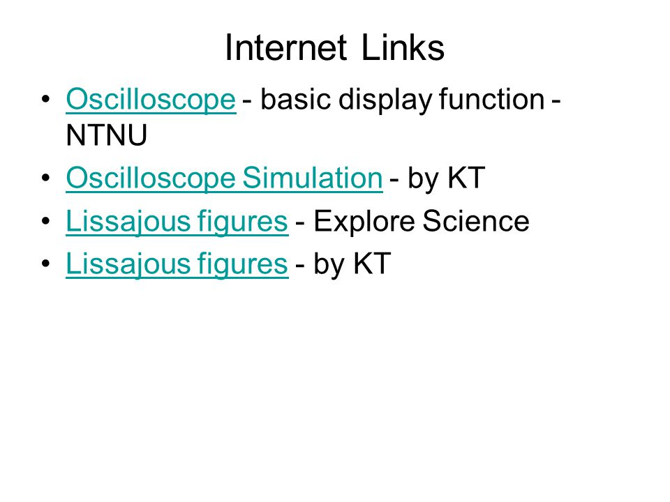 Internet Links Oscilloscope - basic display function - NTNUOscilloscope Oscilloscope Simulation - by KTOscilloscope Simulation Lissajous figures - Exp