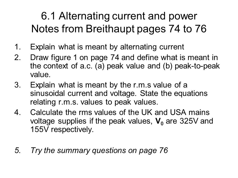 6.1 Alternating current and power Notes from Breithaupt pages 74 to 76 1.Explain what is meant by alternating current 2.Draw figure 1 on page 74 and d