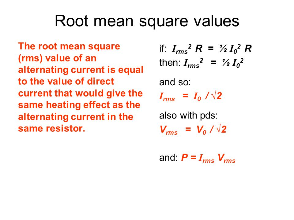 Root mean square values The root mean square (rms) value of an alternating current is equal to the value of direct current that would give the same he