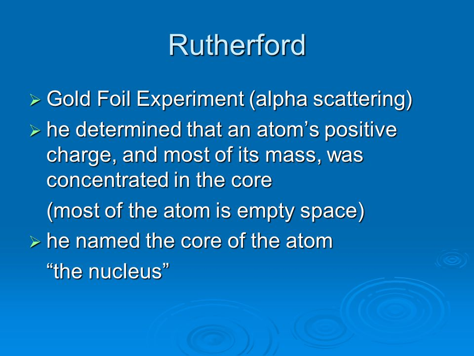 Ernest Rutherford aaaalpha particles have a +2 charge bbbbeta particles are high speed electrons ggggamma rays are not composed of particles