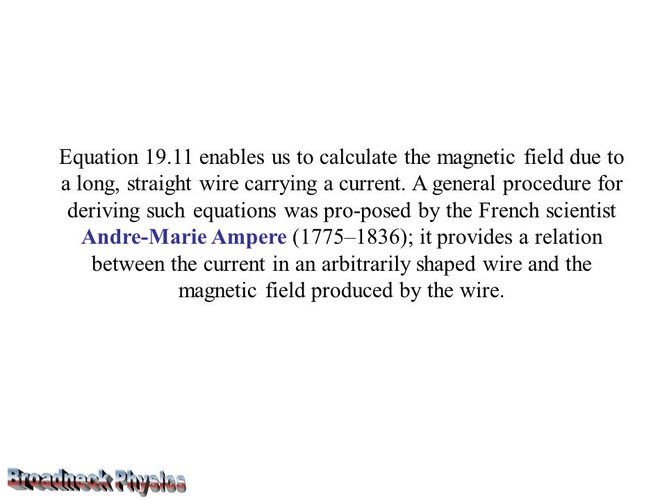 Equation 19.11 enables us to calculate the magnetic field due to a long, straight wire carrying a current.