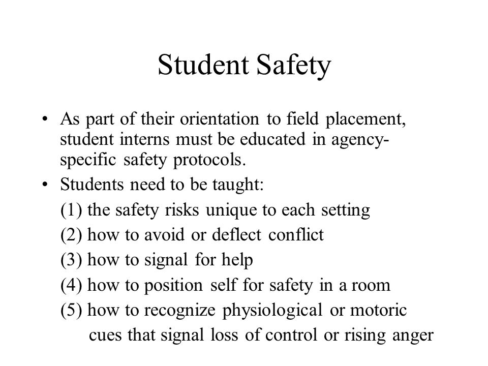 Student Safety As part of their orientation to field placement, student interns must be educated in agency- specific safety protocols.