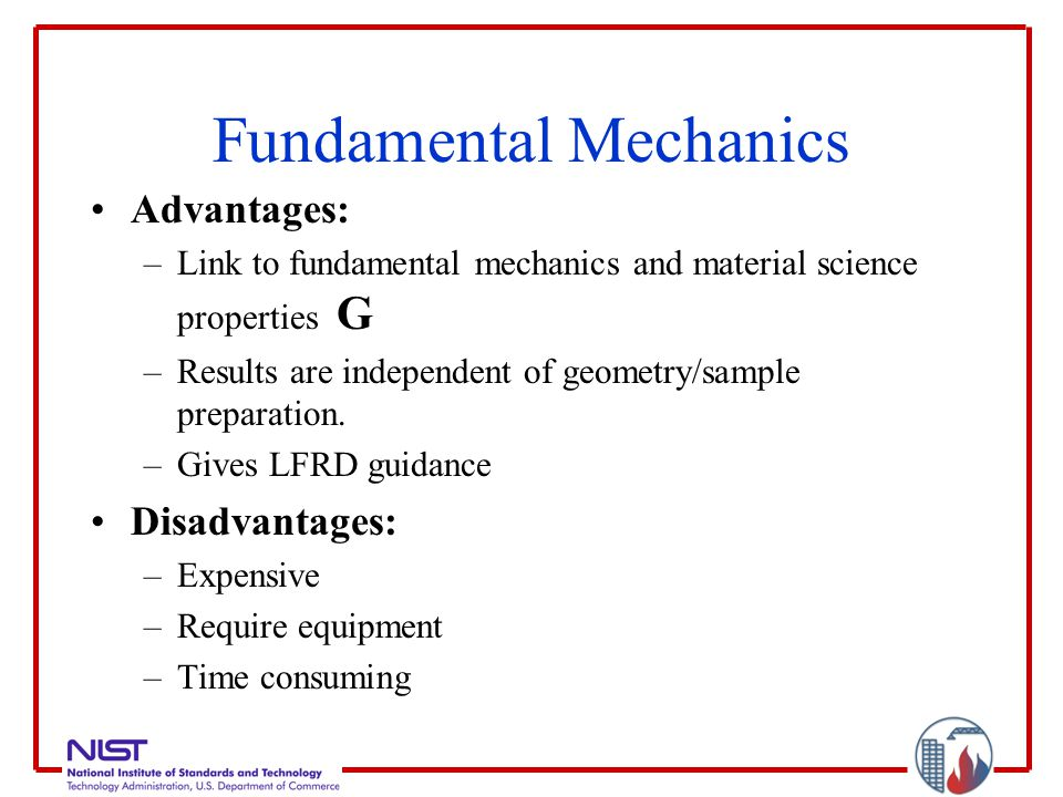 Fundamental Mechanics Advantages: –Link to fundamental mechanics and material science properties G –Results are independent of geometry/sample preparation.