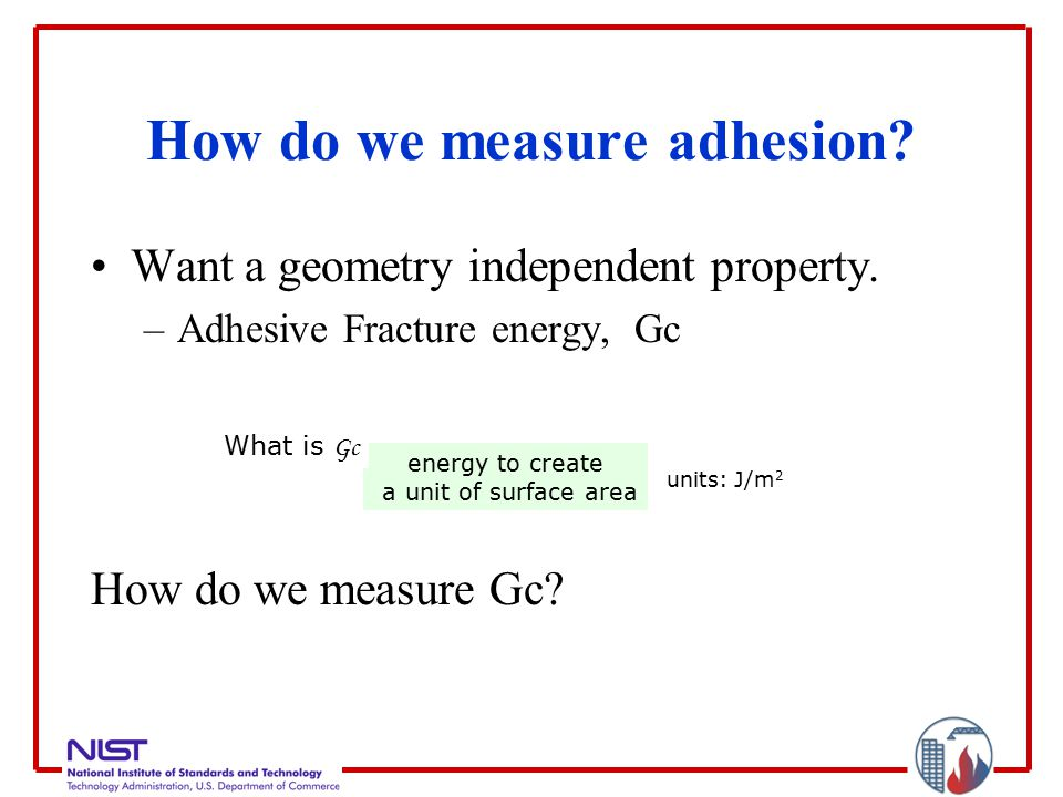 How do we measure adhesion. Want a geometry independent property.