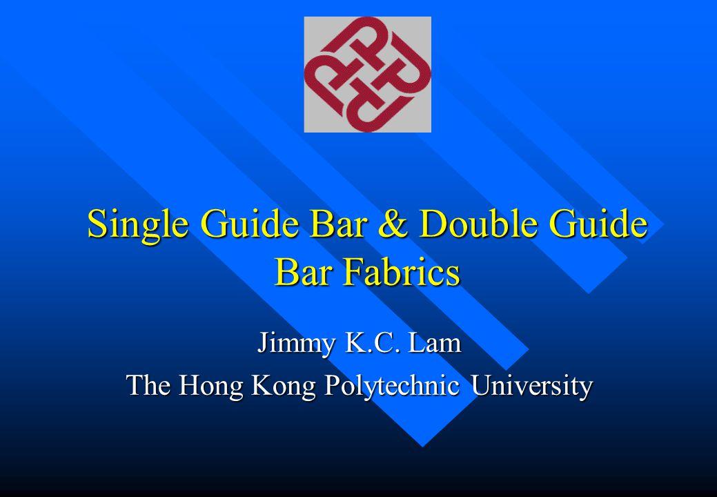 Single Guide Bar & Double Guide Bar Fabrics Jimmy K.C. Lam The Hong Kong Polytechnic University