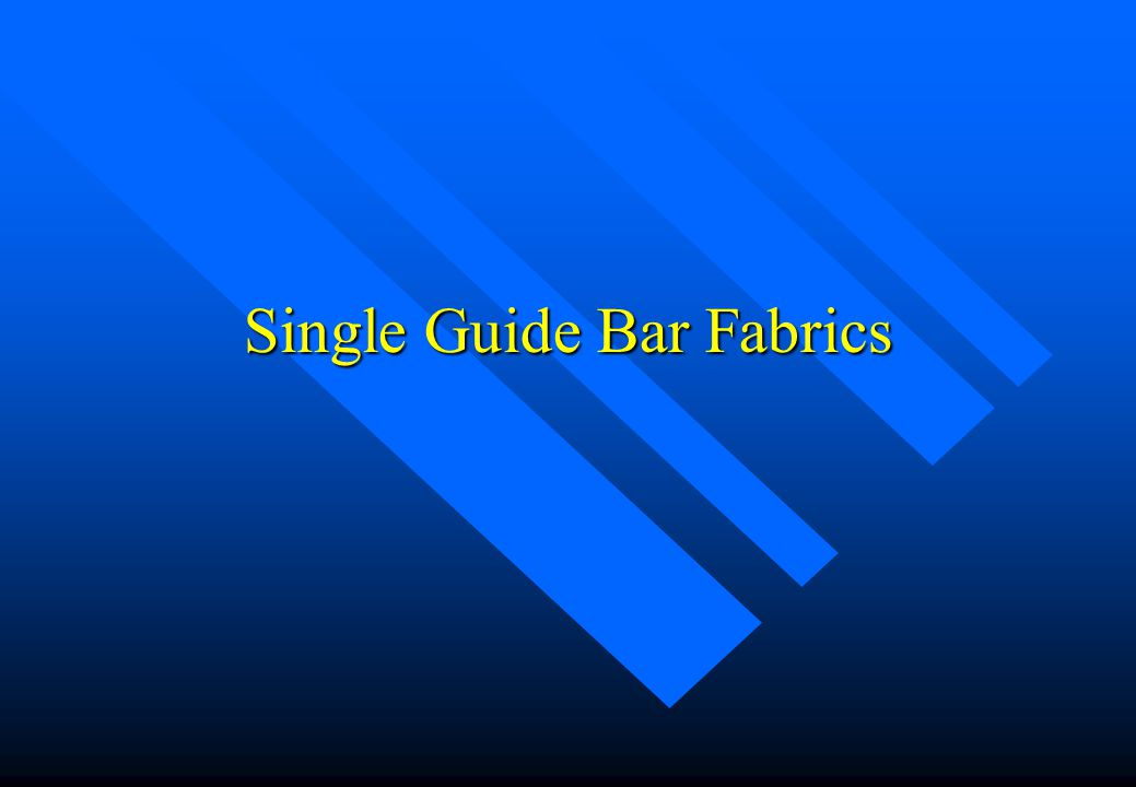Characteristics (II) n Reasonable weight –The weight of two guide bar fabrics is not necessary equal to double the weight of the single guide bar fabric.