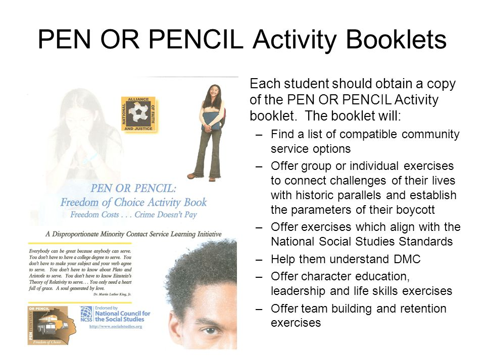 PEN OR PENCIL Activity Booklets Each student should obtain a copy of the PEN OR PENCIL Activity booklet.