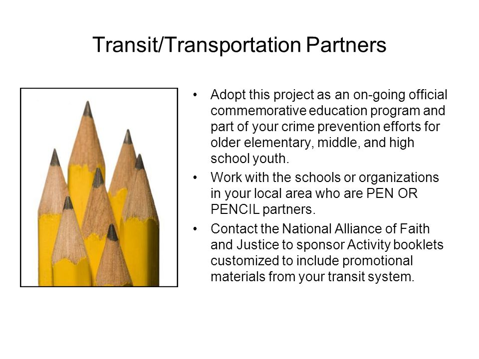 Transit/Transportation Partners Adopt this project as an on-going official commemorative education program and part of your crime prevention efforts for older elementary, middle, and high school youth.