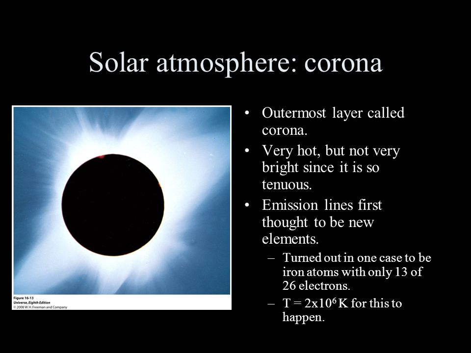 Solar atmosphere: corona Outermost layer called corona.
