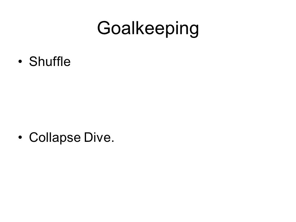 Goalkeeping Shuffle Collapse Dive.