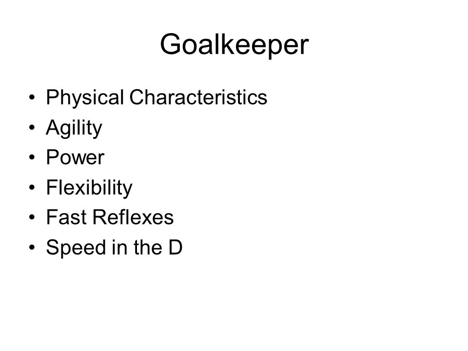 Goalkeeper Physical Characteristics Agility Power Flexibility Fast Reflexes Speed in the D