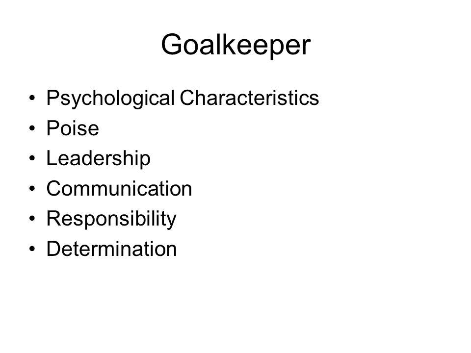 Goalkeeper Psychological Characteristics Poise Leadership Communication Responsibility Determination