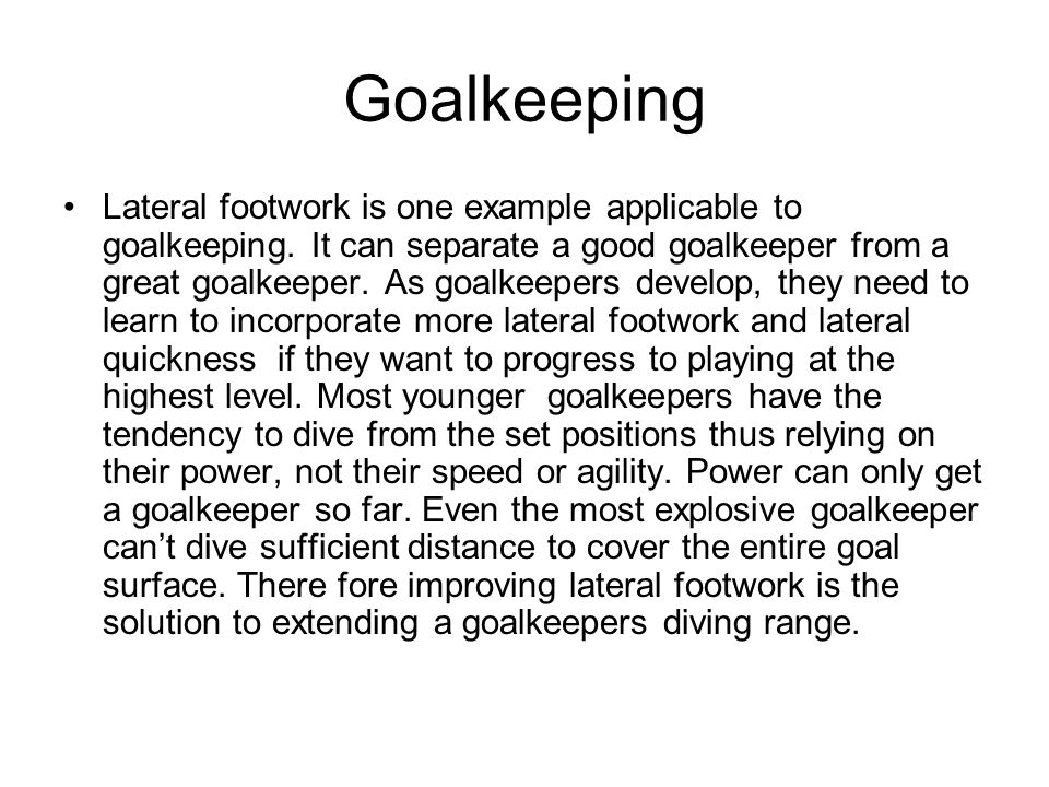 Goalkeeping Lateral footwork is one example applicable to goalkeeping.