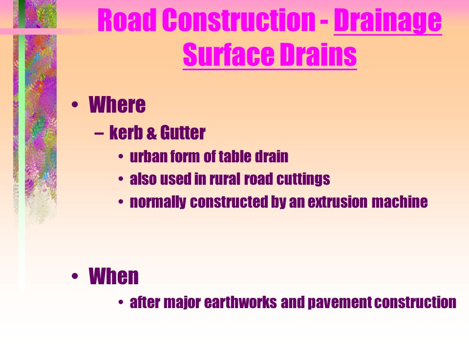 Road Construction - Drainage Surface Drains Where –kerb & Gutter urban form of table drain also used in rural road cuttings normally constructed by an