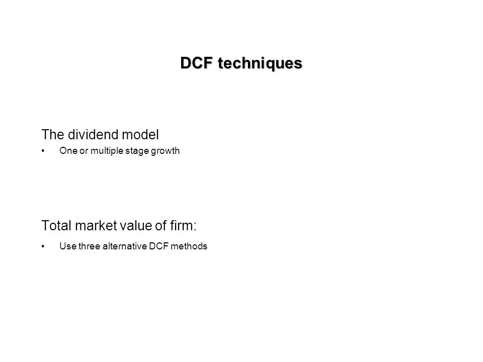 Valuation & Selection DCF techniques on your own Calculate on your own intrinsic value and compare it to price to determine if buying Relative techniq