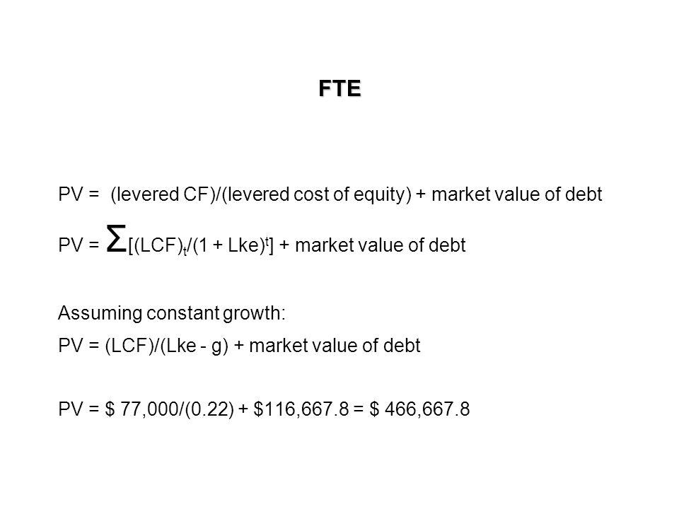 APV PV = Σ [(UCF) t /(1 + uke) t ] + PV(debt tax shield) Assuming constant growth: PV = (UCF)/(uke – g) + PV(debt tax shield) PV = $ 84,000/(0.2) + $ 116,667(0.4) = $ 466,667.8
