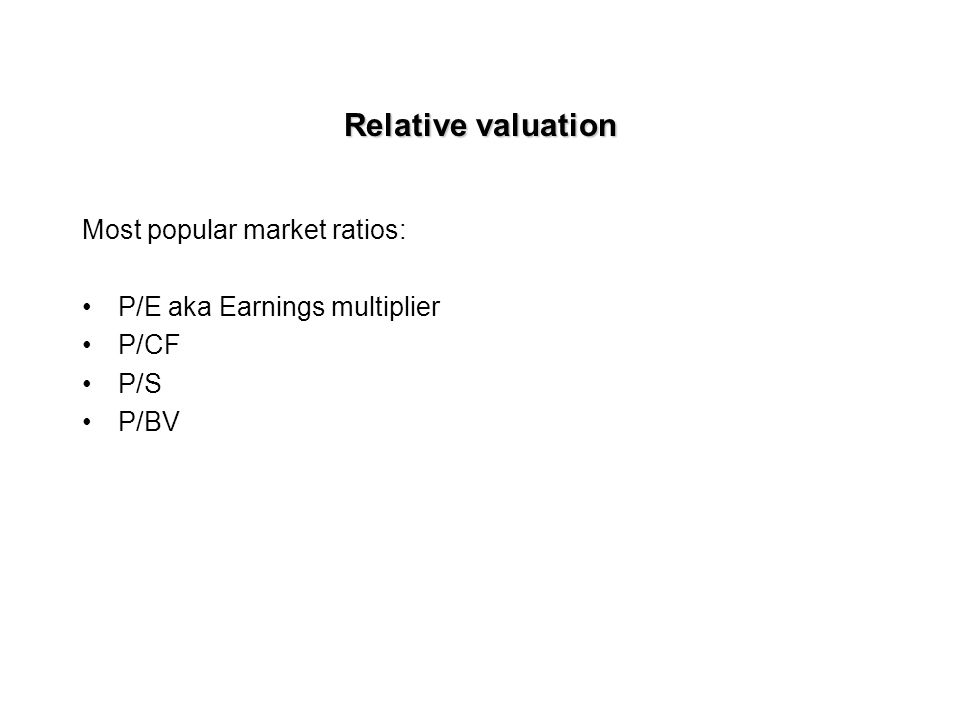 Relative valuation Works well when: The stocks under comparison are similar in size, industry, and risk The market is not bubbling or in a crunch