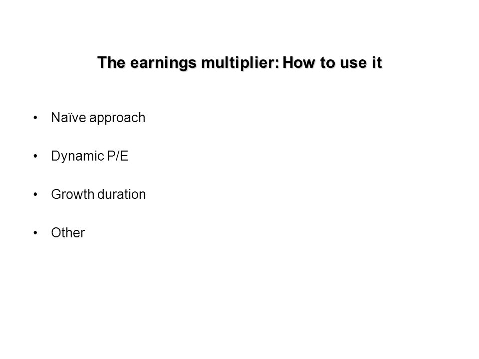The earnings multiplier Higher P/E indicate higher expected growth opportunities, caeteris paribus. P/E = Payout/(r-g) where g = (Ret)ROE P/E is also