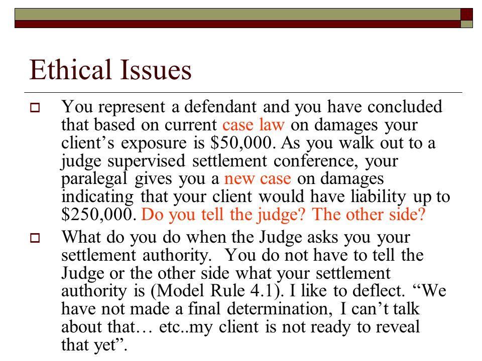 Ethical Issues  You represent a defendant and you have concluded that based on current case law on damages your client's exposure is $50,000.