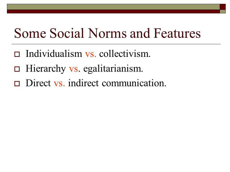 Some Social Norms and Features  Individualism vs.
