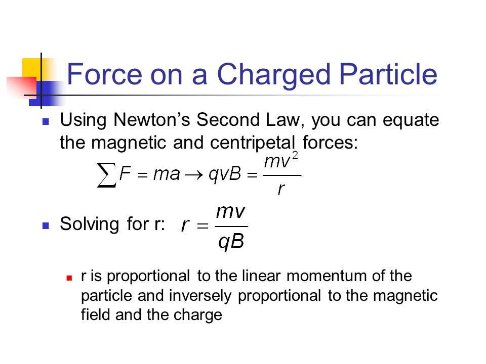 Force on a Charged Particle Using Newton's Second Law, you can equate the magnetic and centripetal forces: Solving for r: r is proportional to the lin