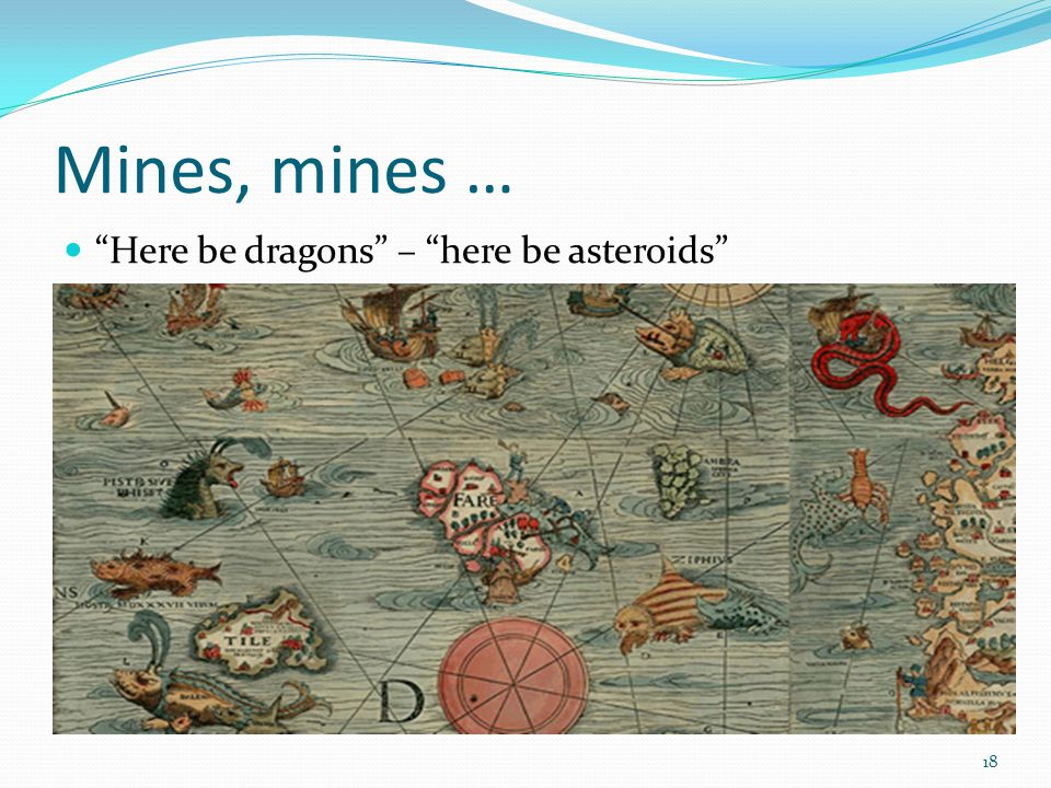Mines, mines … Here be dragons – here be asteroids 18