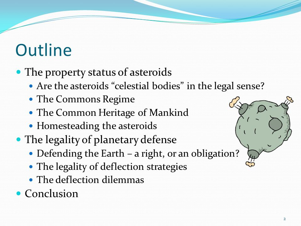 Outline The property status of asteroids Are the asteroids celestial bodies in the legal sense.