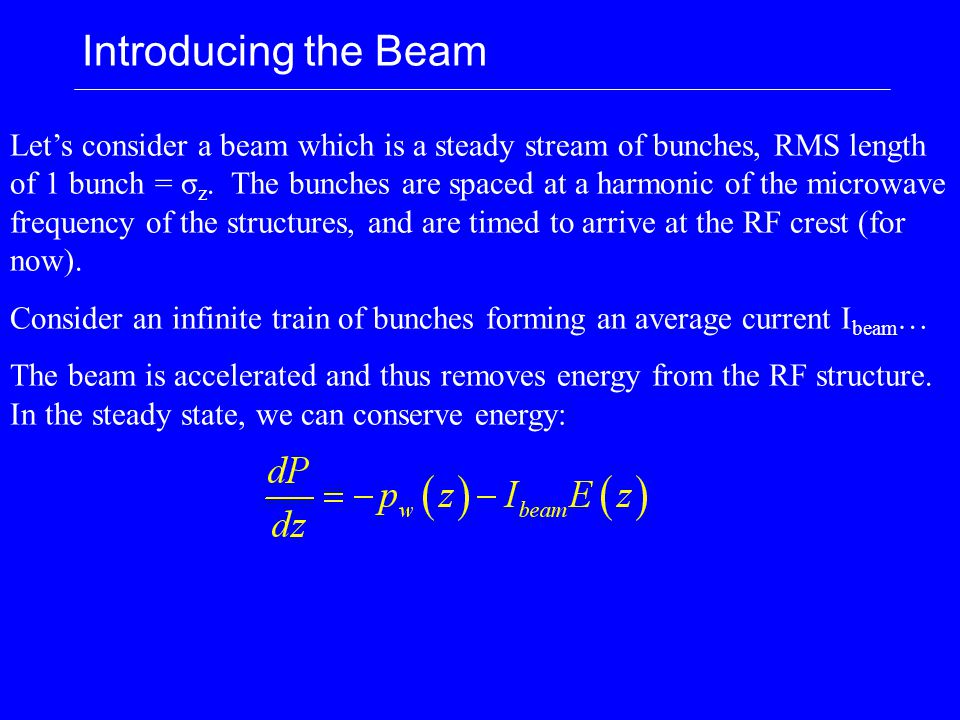 Introducing the Beam Let's consider a beam which is a steady stream of bunches, RMS length of 1 bunch = σ z.