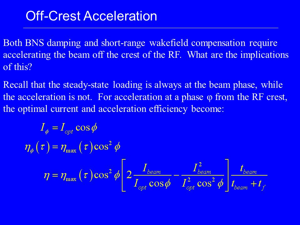 Off-Crest Acceleration Both BNS damping and short-range wakefield compensation require accelerating the beam off the crest of the RF. What are the imp