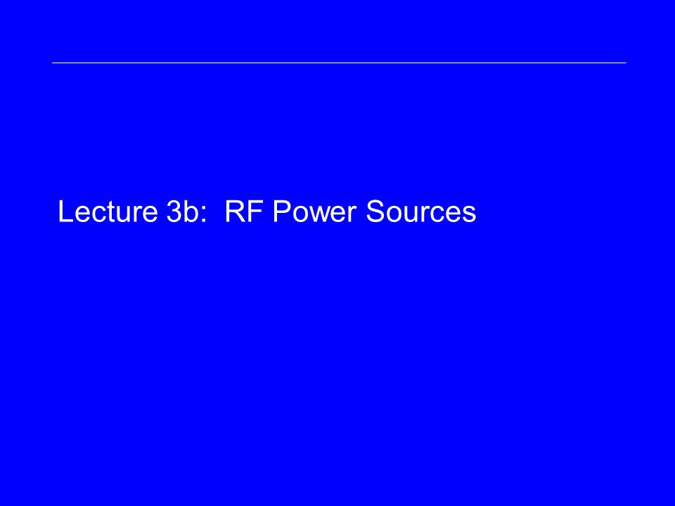 Lecture 3b: RF Power Sources