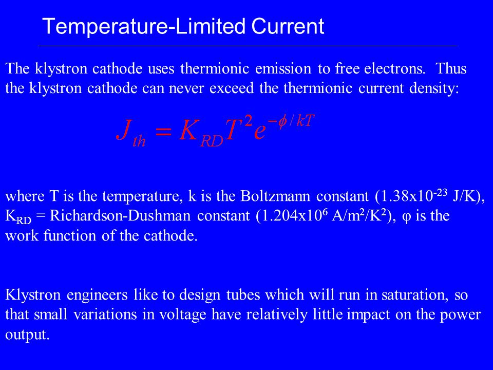 Temperature-Limited Current The klystron cathode uses thermionic emission to free electrons.