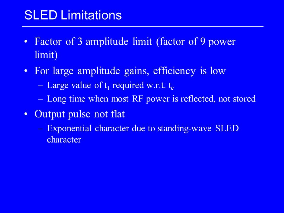 SLED Limitations Factor of 3 amplitude limit (factor of 9 power limit) For large amplitude gains, efficiency is low –Large value of t 1 required w.r.t