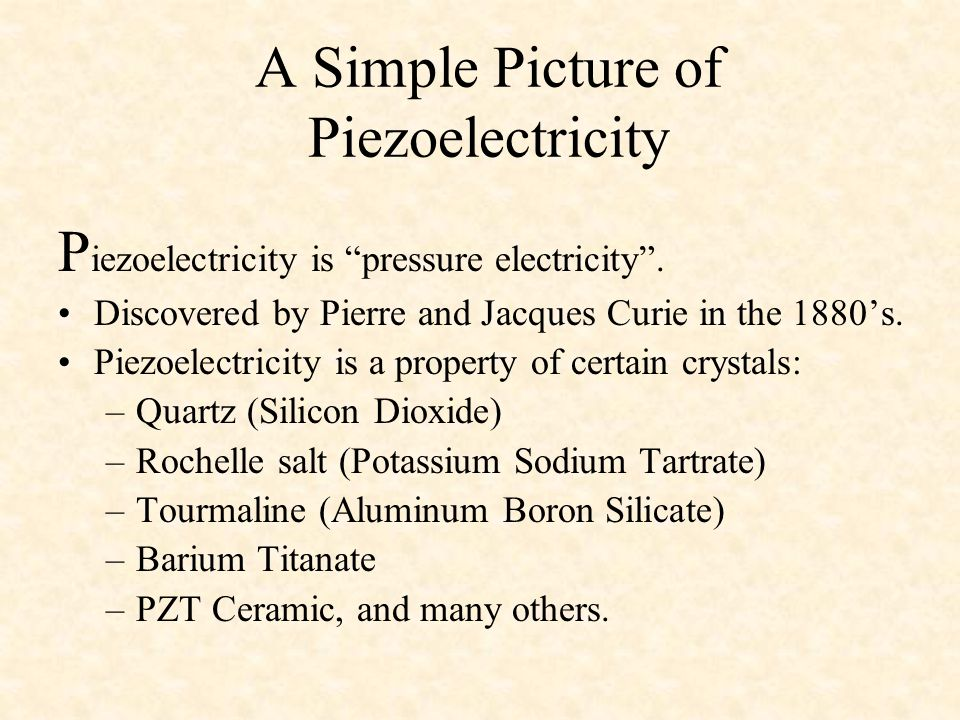 A Simple Picture of Piezoelectricity P iezoelectricity is pressure electricity .