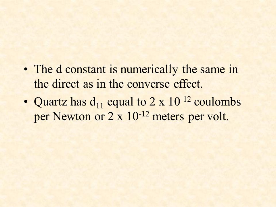 The d constant is numerically the same in the direct as in the converse effect.