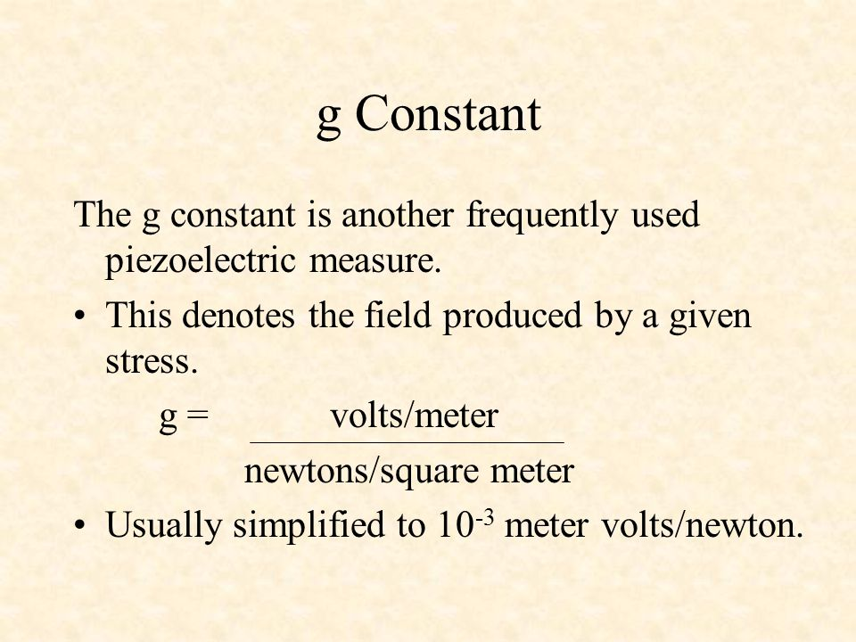 g Constant The g constant is another frequently used piezoelectric measure.