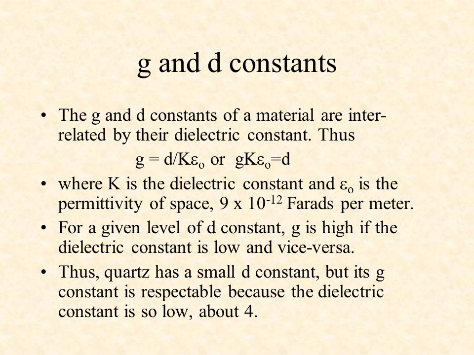 g and d constants The g and d constants of a material are inter- related by their dielectric constant.
