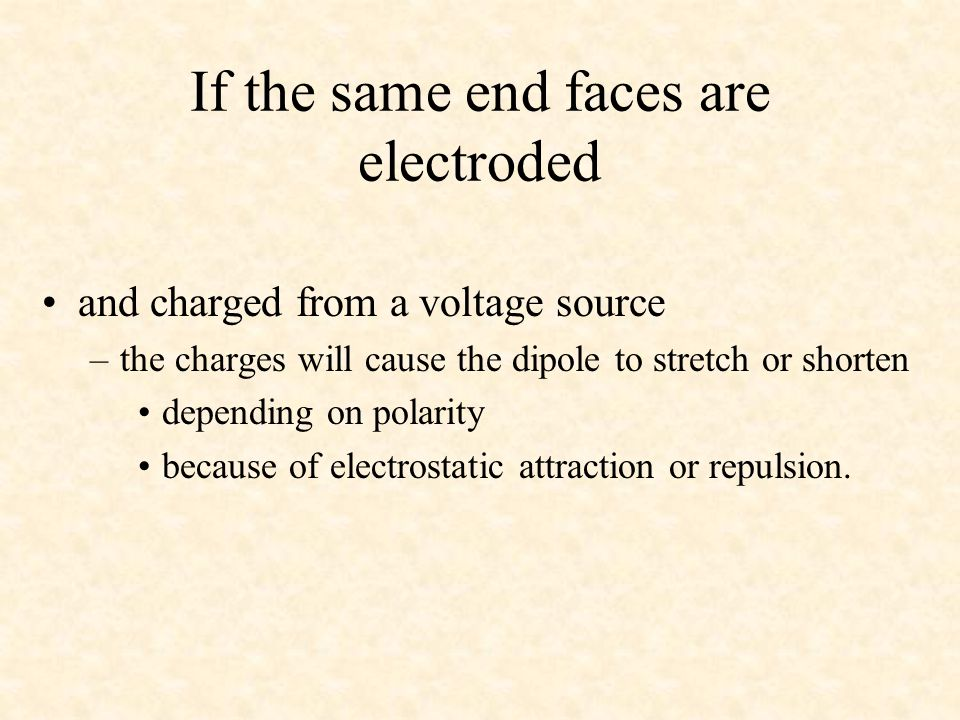 Same with electrical energy Conversely, if we take the same slab, attach a battery and charge it, part of the input energy will be transduced to mechanical energy and will deform the slab, making it smaller or larger, dependent on the polarity of the battery.