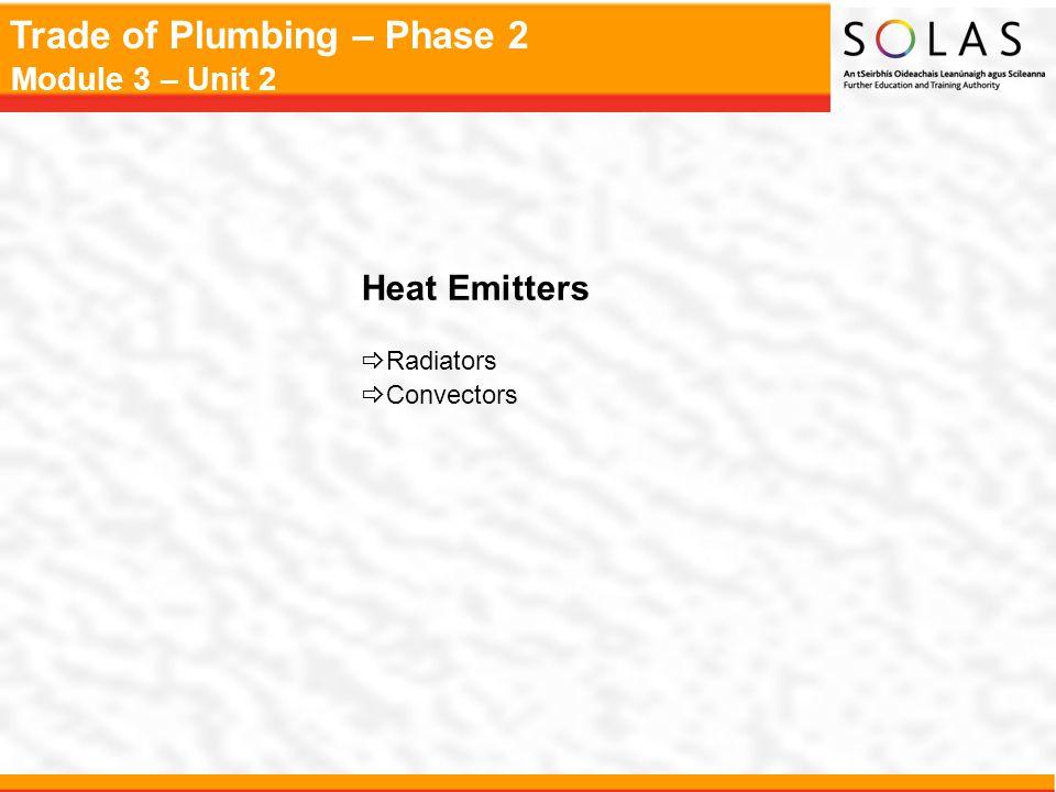 Trade of Plumbing – Phase 2 Module 3 – Unit 2 Heat Emitters  Radiators  Convectors