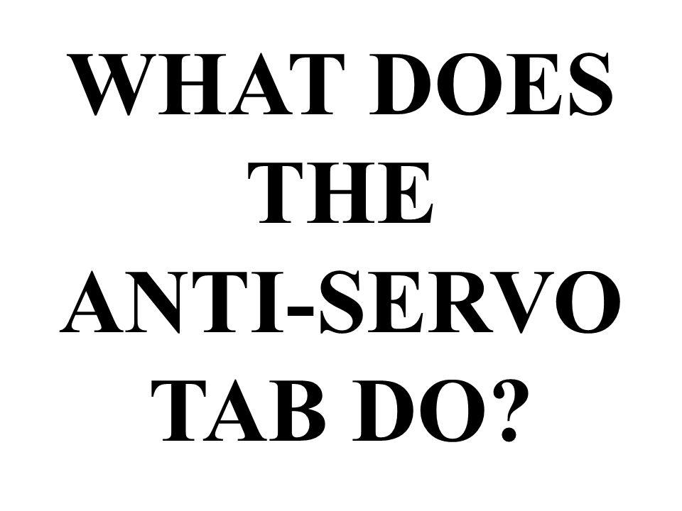 WHAT DOES THE ANTI-SERVO TAB DO?
