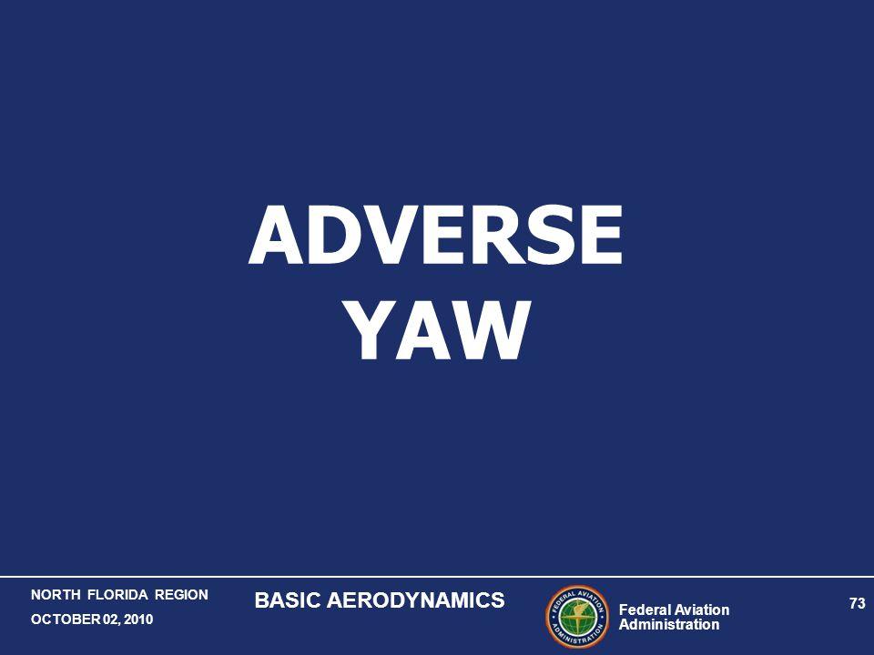 Federal Aviation Administration 73 NORTH FLORIDA REGION OCTOBER 02, 2010 BASIC AERODYNAMICS ADVERSE YAW