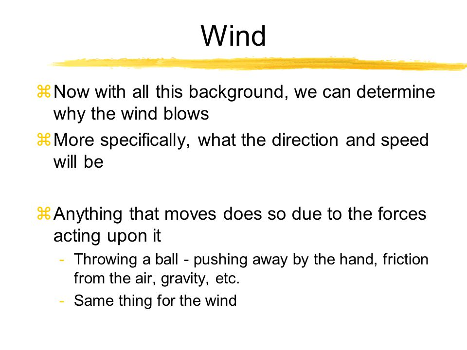 Wind zNow with all this background, we can determine why the wind blows zMore specifically, what the direction and speed will be zAnything that moves