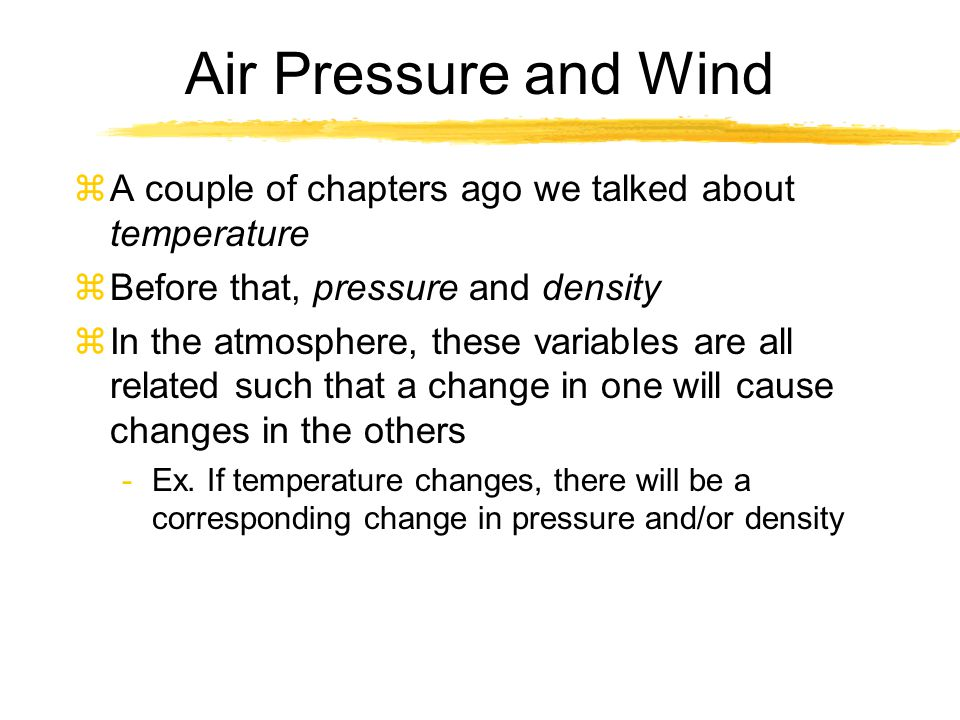 Atmospheric Pressure zPressures at the surface will also change due to molecules moving -Pressure will rise at City 1 and fall at City 2 zTo make a long story short: -Differences in temp from place to place can cause differences in pressure resulting in the movement of air.