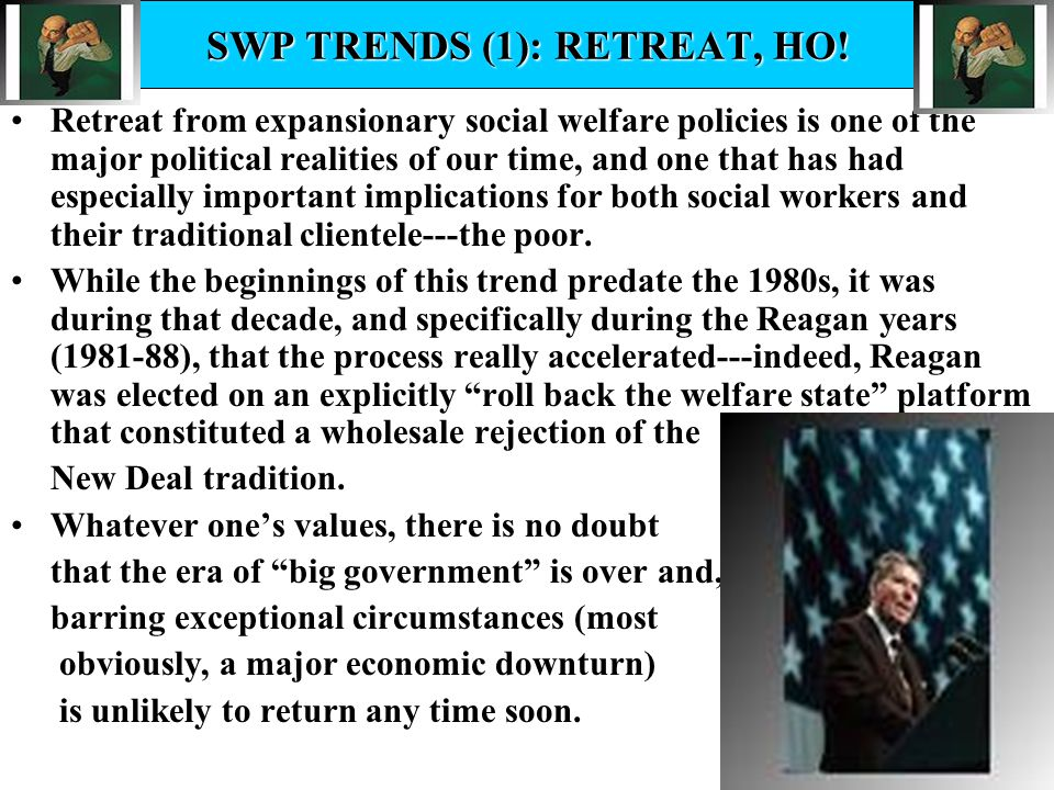 18 SWP TRENDS (1): RETREAT, HO! Retreat from expansionary social welfare policies is one of the major political realities of our time, and one that ha