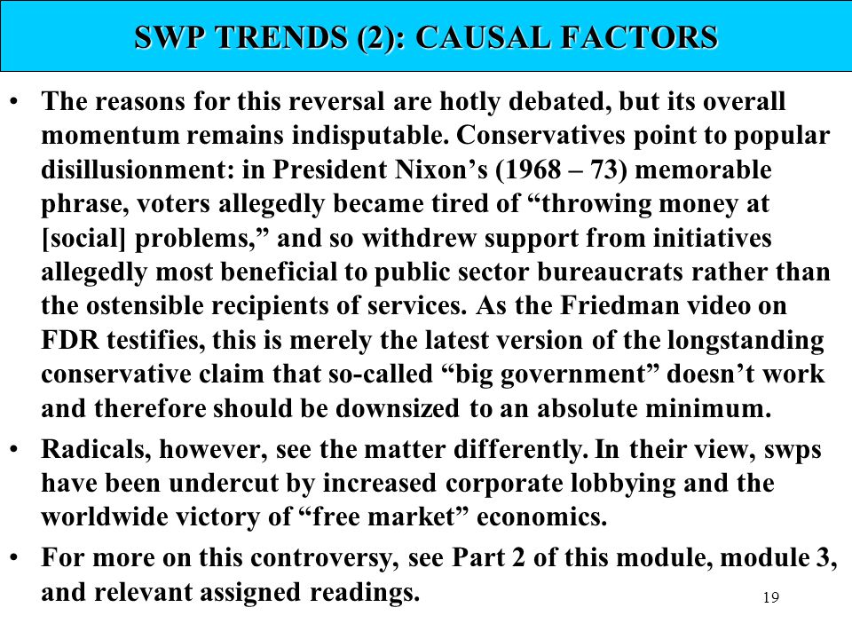 19 SWP TRENDS (2): CAUSAL FACTORS The reasons for this reversal are hotly debated, but its overall momentum remains indisputable. Conservatives point