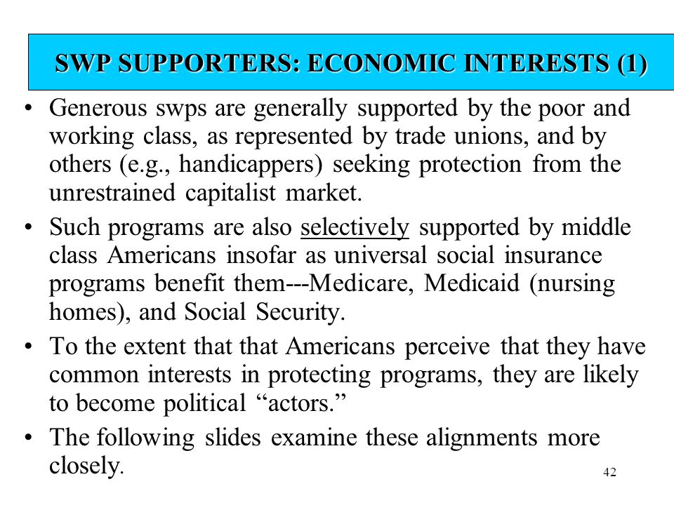 42 SWP SUPPORTERS: ECONOMIC INTERESTS (1) Generous swps are generally supported by the poor and working class, as represented by trade unions, and by