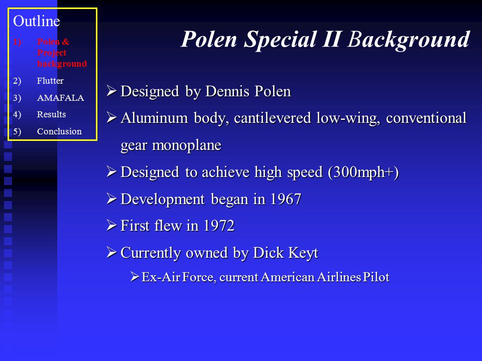 Polen Special II Background  Designed by Dennis Polen  Aluminum body, cantilevered low-wing, conventional gear monoplane  Designed to achieve high